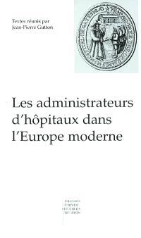 Les administrateurs d'hôpitaux dans l'Europe moderne : actes de la table ronde du 7 décembre 2000
