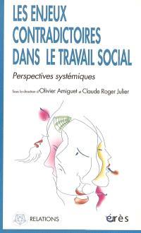 Les enjeux contradictoires dans le travail social : perspectives systémiques