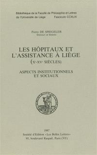 Les Hôpitaux et l'assistance à Liège : Xe-XVe siècles, aspects institutionnels et sociaux