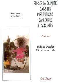 Penser la qualité dans les institutions sanitaires et sociales : sens, enjeux et méthodes