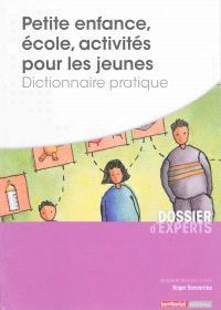 Petite enfance, école, activités pour les jeunes : dictionnaire pratique