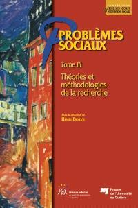 Problèmes sociaux. Volume 3, Théories et méthodologies de la recherche