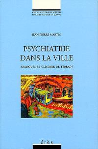 Psychiatrie dans la ville : pratiques et clinique de terrain