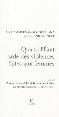 Quand l'Etat parle des violences faites aux femmes. Suivi de Toutes des victimes ? Féminisme et prostitution
