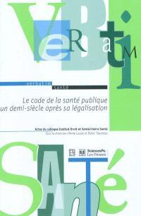 Le code de la santé publique un demi-siècle après sa légalisation : actes du colloque, Paris, le 3 avril 2008