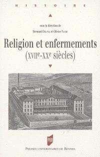 Religion et enfermements : XVIIe-XXe siècles