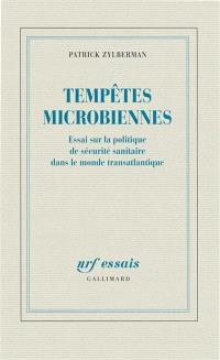 Tempêtes microbiennes : essai sur la politique de sécurité sanitaire dans le monde transatlantique