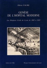 Genèse de l'hôpital moderne : les hospices civils de Lyon de 1802 à 1845