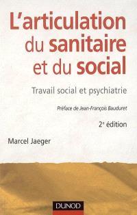 L'articulation du sanitaire et du social : travail social et psychiatrie