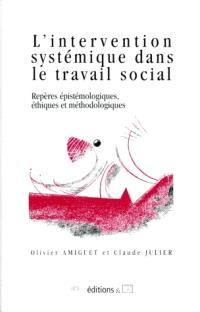 L'intervention systémique dans le travail social : repères épistémologiques, éthiques et méthodologiques