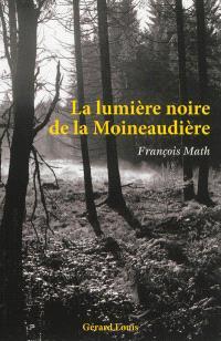 La lumière noire de la Moineaudière