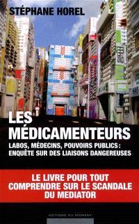 Les médicamenteurs : labos, médecins, pouvoirs publics : enquête sur des liaisons dangereuses