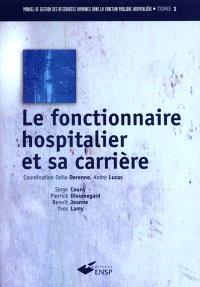 Manuel de gestion des ressources humaines dans la fonction publique hospitalière. Volume 1, Le fonctionnaire hospitalier et sa carrière