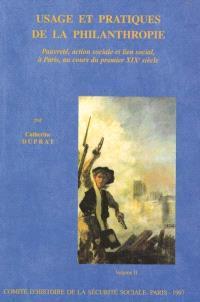 Usage et pratiques de la philanthropie : pauvreté, action sociale et lien social,à Paris, au cours du premier XIXe siècle : vol 2