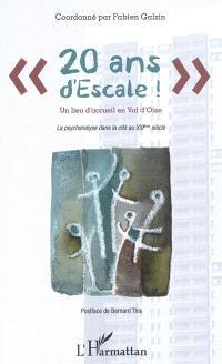 20 ans d'Escale ! : un lieu d'accueil en Val-d'Oise : la psychanalyse dans la cité au XXIe siècle
