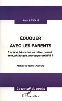 Eduquer avec les parents : l'action éducative en milieu ouvert, une pédagogie pour la parentalité ?