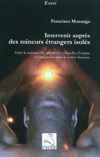 Intervenir auprès des mineurs étrangers isolés : entre le maintien des spécificités culturelles d'origine et l'intégration dans la société française
