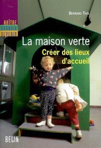 La Maison verte : créer des lieux d'accueil