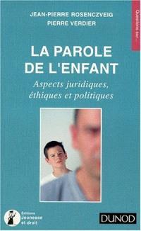 La parole de l'enfant : aspects juridiques, éthiques et politiques