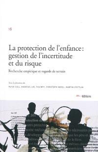 La protection de l'enfance : gestion de l'incertitude et du risque : recherche empirique et regards de terrain