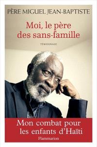 Moi, le père des sans-famille : mon combat pour les enfants d'Haïti : témoignage