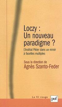 Loczy, un nouveau paradigme ? : l'institut Pikler dans un miroir à facettes multiples