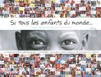 Si tous les enfants du monde... : les 192 pays du monde parcourus en quatre ans, 310 écoles visitées, 185.000 dessins, poèmes et photos recueillis auprès des enfants rencontrés