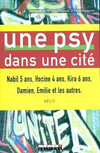 Une psy dans une cité : Nabil 5 ans, Hocine 4 ans, Kira 6 ans, Damien, Emilie et les autres