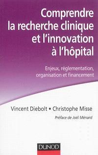 Comprendre la recherche clinique et l'innovation à l'hôpital : enjeux, réglementation, organisation et financement