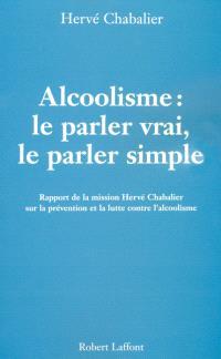 Alcoolisme : le parler vrai, le parler simple : rapport de la mission Hervé Chabalier sur la prévention et la lutte contre l'alcoolisme