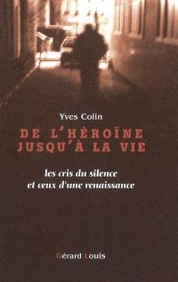 De l'héroïne jusqu'à la vie : les cris du silence et ceux d'une renaissance