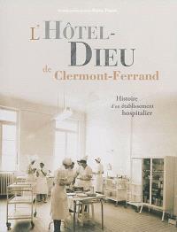 L'Hôtel-Dieu de Clermont-Ferrand : histoire d'un établissement hospitalier