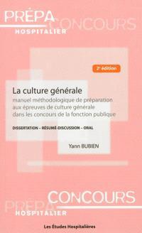 La culture générale : manuel méthodologique de préparation aux épreuves de culture générale dans les concours de la fonction publique : dissertation, résumé, discussion, oral