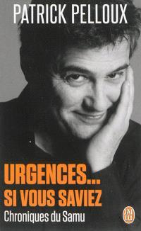 Urgences... si vous saviez : chroniques du Samu