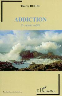 Addiction : ce monde oublié
