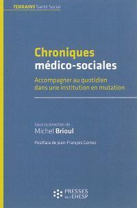Chroniques médico-sociales : accompagner au quotidien dans une institution en mutation