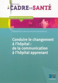 Conduire le changement à l'hôpital : de la communication à l'hôpital apprenant