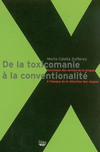 De la toxicomanie à la conventionalité : sociologie des sorties de la drogue à l'époque de la réduction des risques