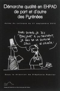 Démarche qualité en EHPAD de part et d'autre des Pyrénées : actes du colloque transfrontalier du 21 septembre 2012