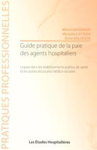 Guide pratique de la paie des agents hospitaliers : la paie dans les établissements publics de santé et les autres structures médico-sociales