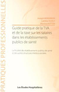 Guide pratique de la TVA et de la taxe sur les salaires dans les établissements publics de santé : la fiscalité des établissements publics de santé et des autres structures médico-sociales