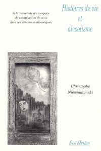 Histoires de vie et alcoolisme : à la recherche d'un espace de construction de sens avec les personnes alcooliques