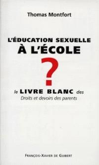 L'éducation sexuelle à l'école ? : le livre blanc des droits et devoirs des parents