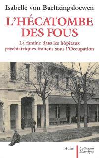 L'hécatombe des fous : la famine dans les hôpitaux psychiatriques français sous l'Occupation