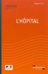 L'hôpital : rapport 2012 remis au Président de la République, au Parlement et au gouvernement