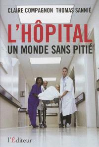 L'hôpital : un monde sans pitié : document