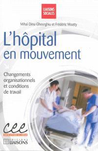 L'hôpital en mouvement : changements organisationnels et conditions de travail