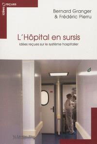 L'hôpital en sursis : idées reçues sur le système hospitalier