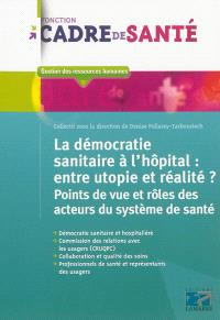 La démocratie sanitaire à l'hôpital : entre utopie et réalité ? : points de vue et rôles des acteurs de santé