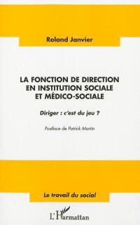 La fonction de direction en institution sociale et medico-sociale : diriger, c'est du jeu ?